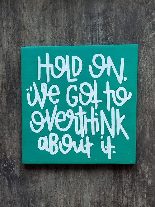 Hold On...Overthink