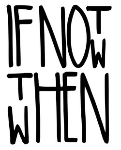 If not now, then when