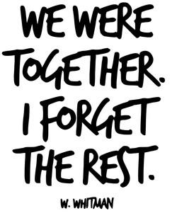 WE were together, I forget the rest