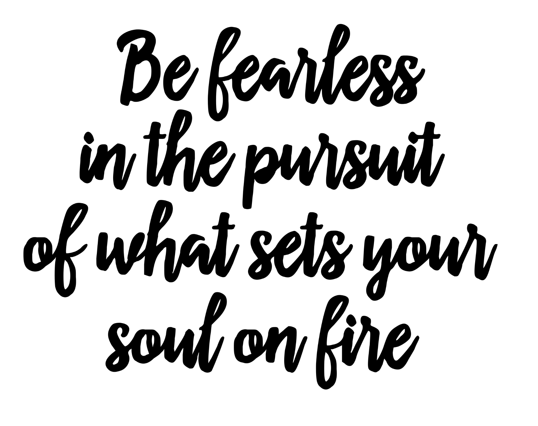 Be fearless in the pursuit 1