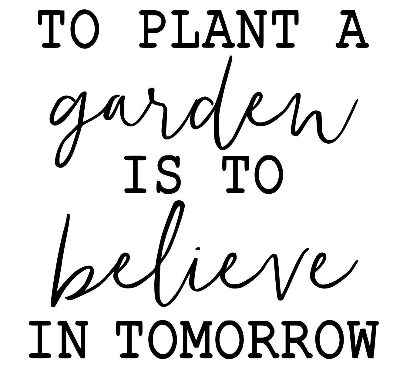 To plant a garden is to believe in tomor