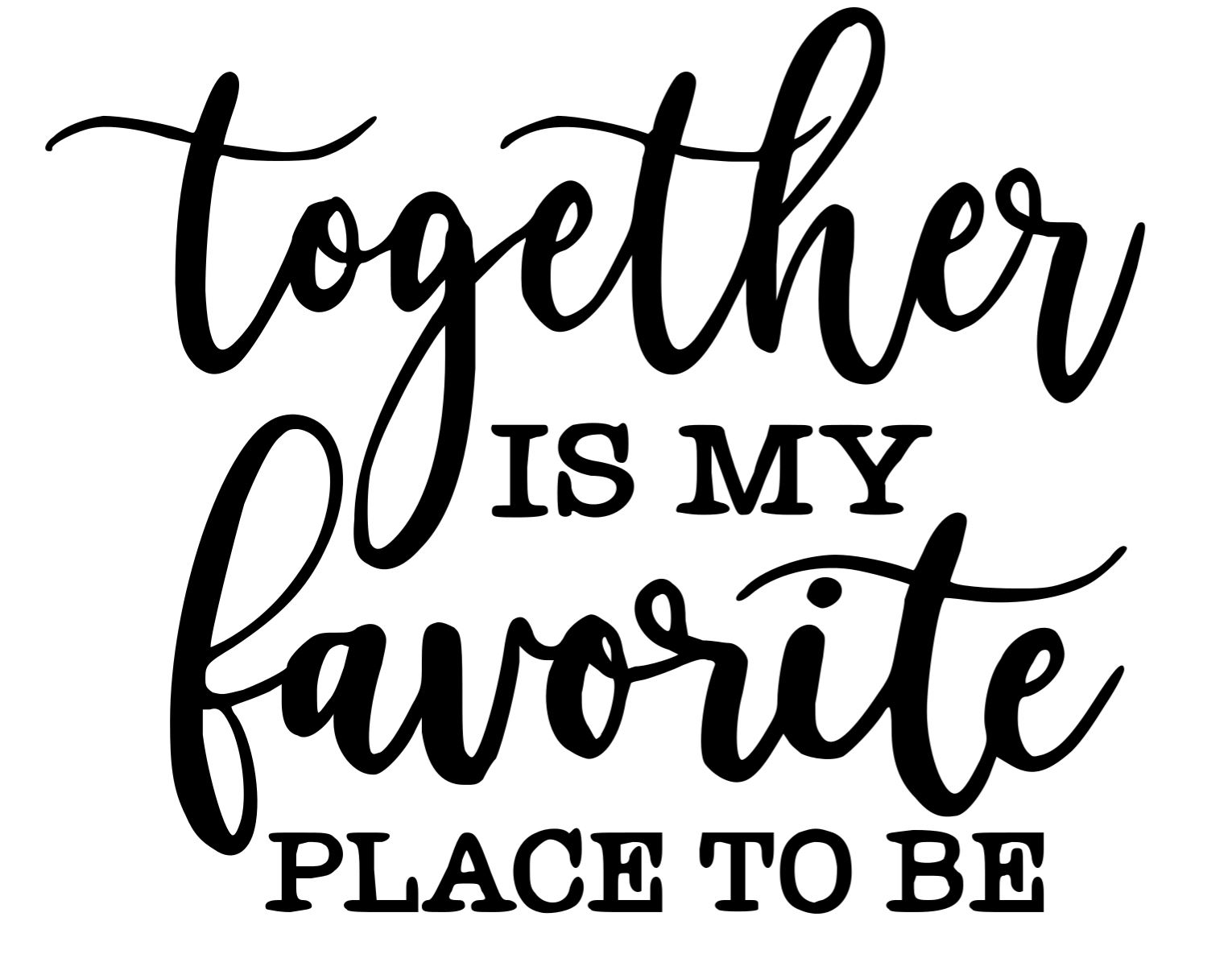 Together is my favorite place - Copy