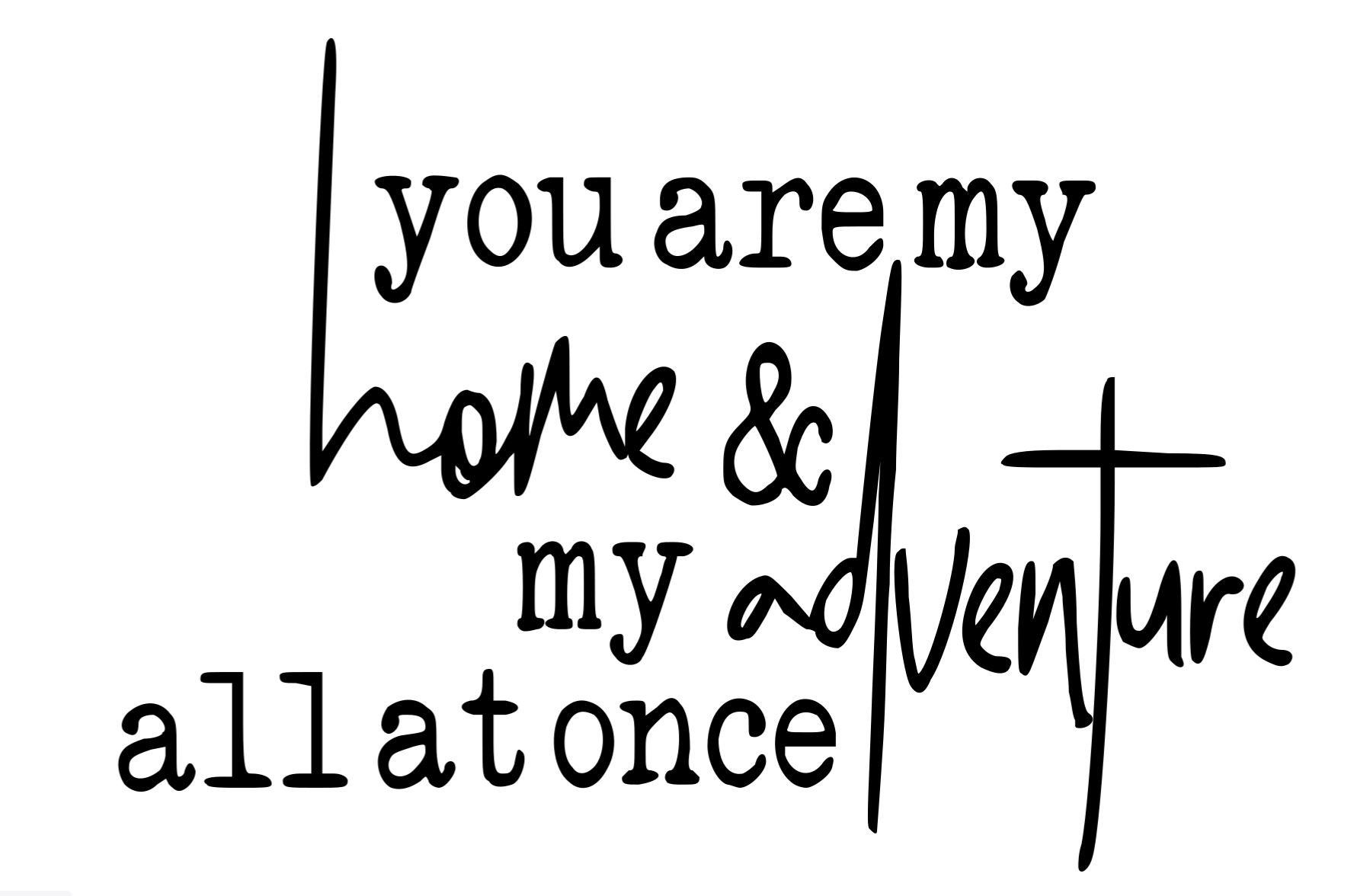 You are my home and adventure - Copy