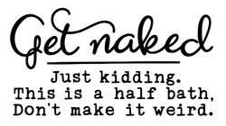 Get naked, just kidding 2