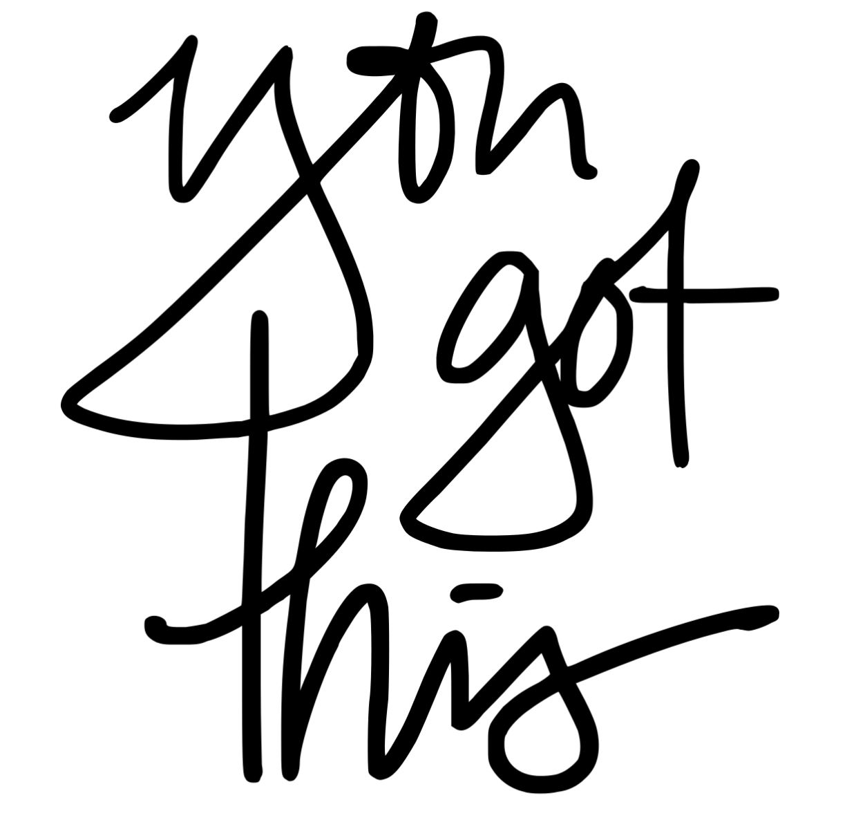 You got this - Copy