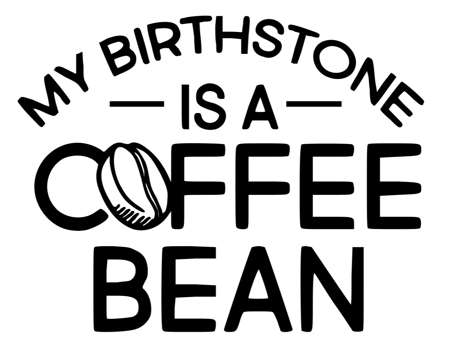 Coffee is my birthstone