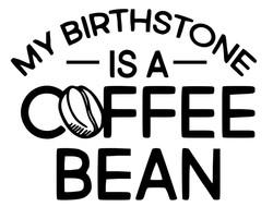 Coffee is my birthstone