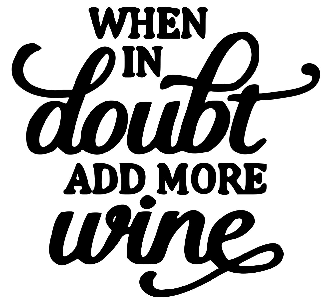 When in doubt add more wine