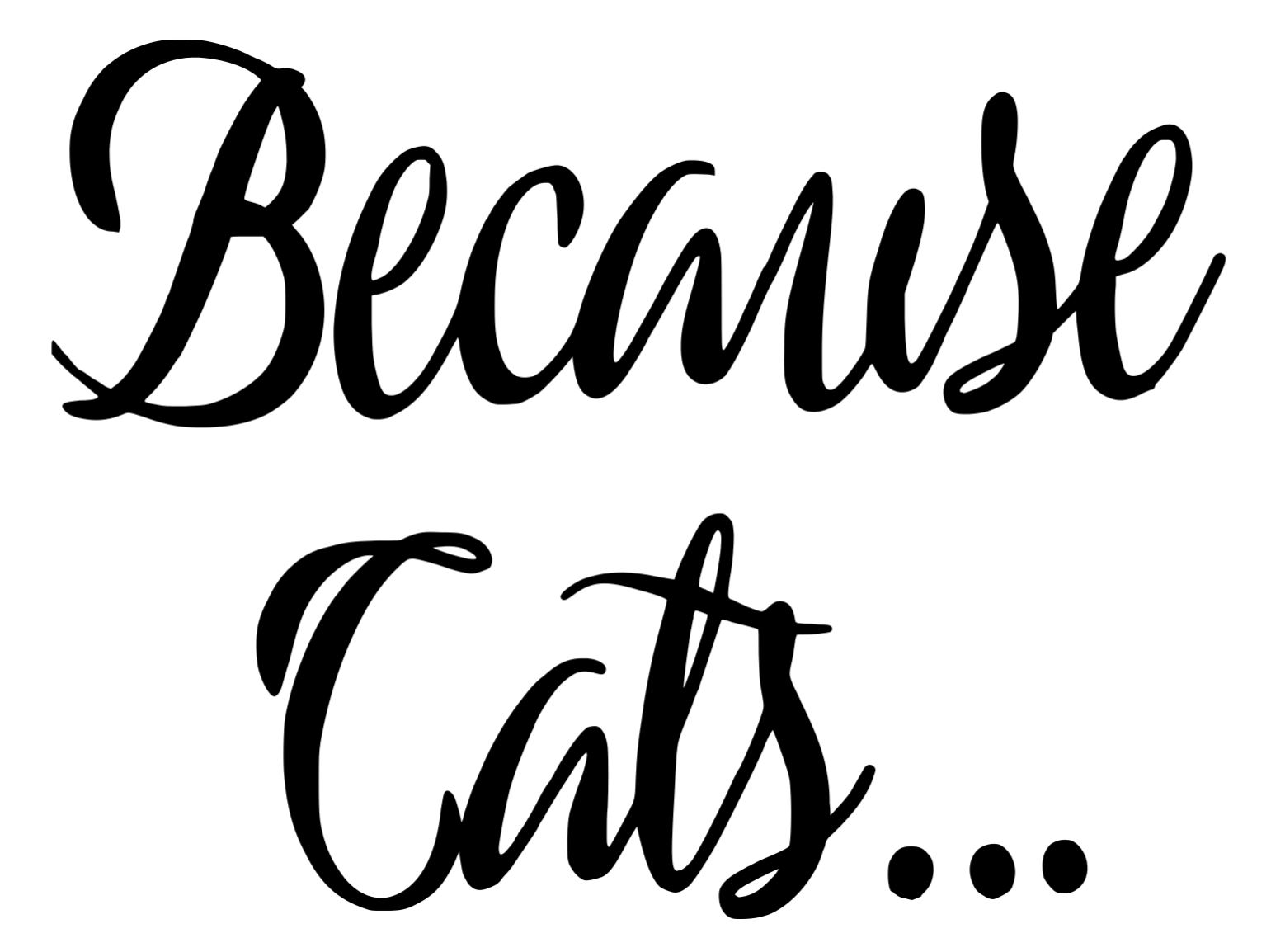 Because Cats - Copy