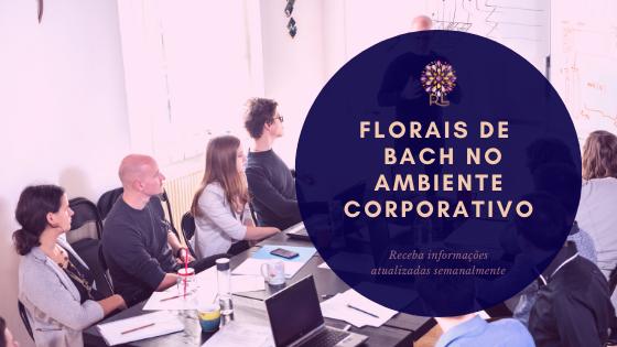 Florais de Bach no Ambiente Corporativo
