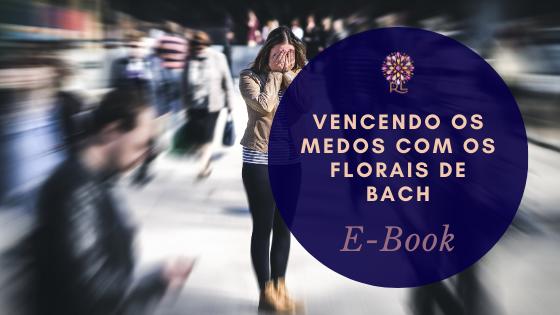 Vencendo os Medos com os Florais de Bach | E- Book