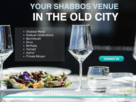 Your Shabbos Venue in the Old City