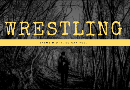 Are you wrestling with God? Well, you should be.