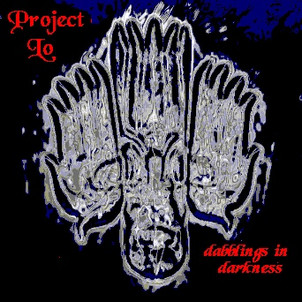 """Project Lo """"Dabblings In Darkness"""""""