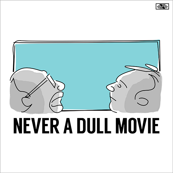 "Never A Dull Movie Cover. On a white background, there is a digital line drawing of the two hosts looking at a ""movie screen"" which is light blue. The figures are shades of gray. The title is spelled out in capital block letters below."
