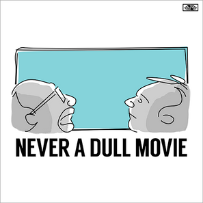 """Never A Dull Movie Cover. On a white background, there is a digital line drawing of the two hosts looking at a """"movie screen"""" which is light blue. The figures are shades of gray. The title is spelled out in capital block letters below."""