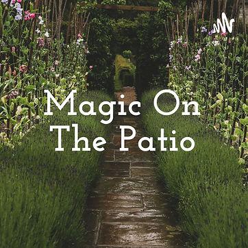 Magic On The Patio.jpg
