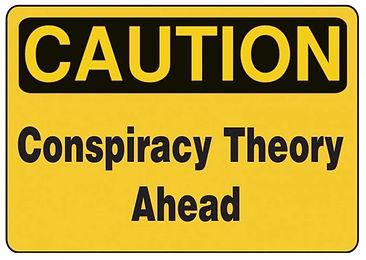 caution conspiracy theory ahead.jpg