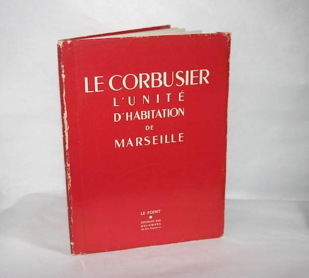 Charles-Édouard Jeanneret dit Le Corbusier. L'Unité d'habitation de Marseille. 1
