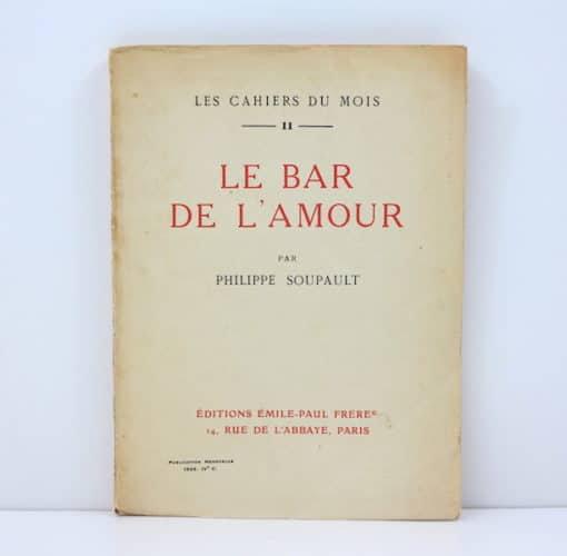 Philippe SOUPAULT. Le Bar de l'Amour. Édition originale.