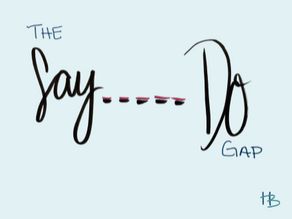 Lessons Learned: The 'Say Do' Gap