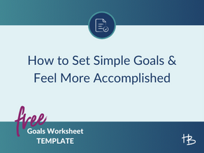 How to Set Simple Goals & Feel More Accomplished