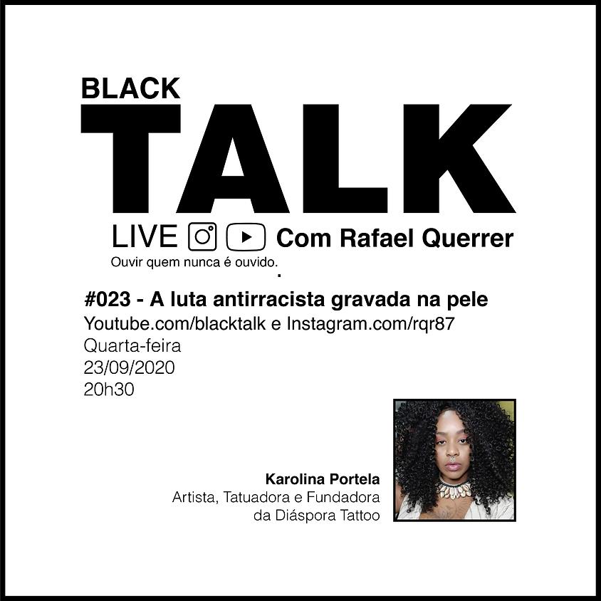 Black Talk #023 - A luta antirracista gravada na pele