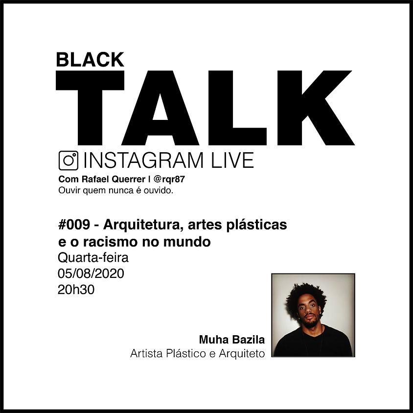 Black Talk #009 - Arquitetura, artes plásticas e o racismo no mundo