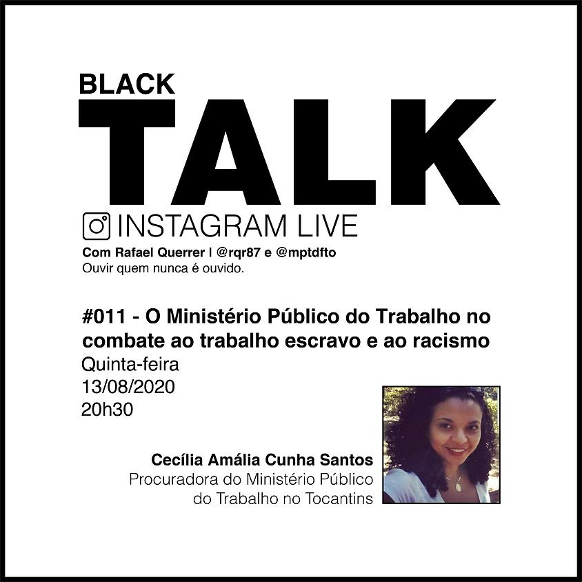 Black Talk #011 - O Ministério Público do Trabalho no combate ao trabalho escravo e ao racismo