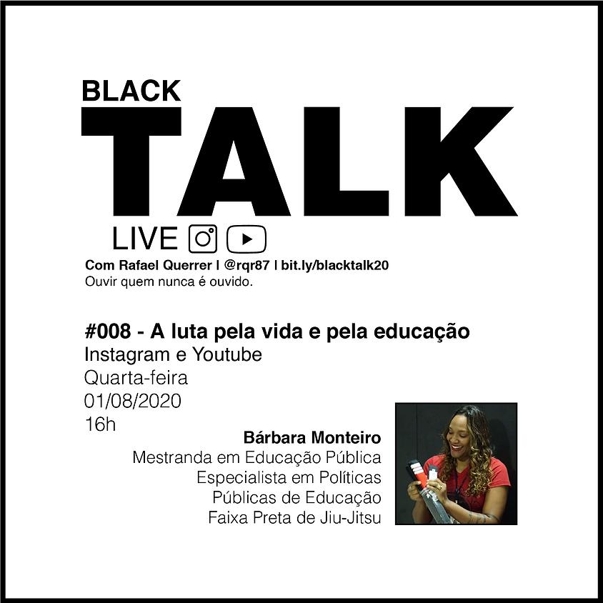 Black Talk #008 - A luta pela vida e pela educação