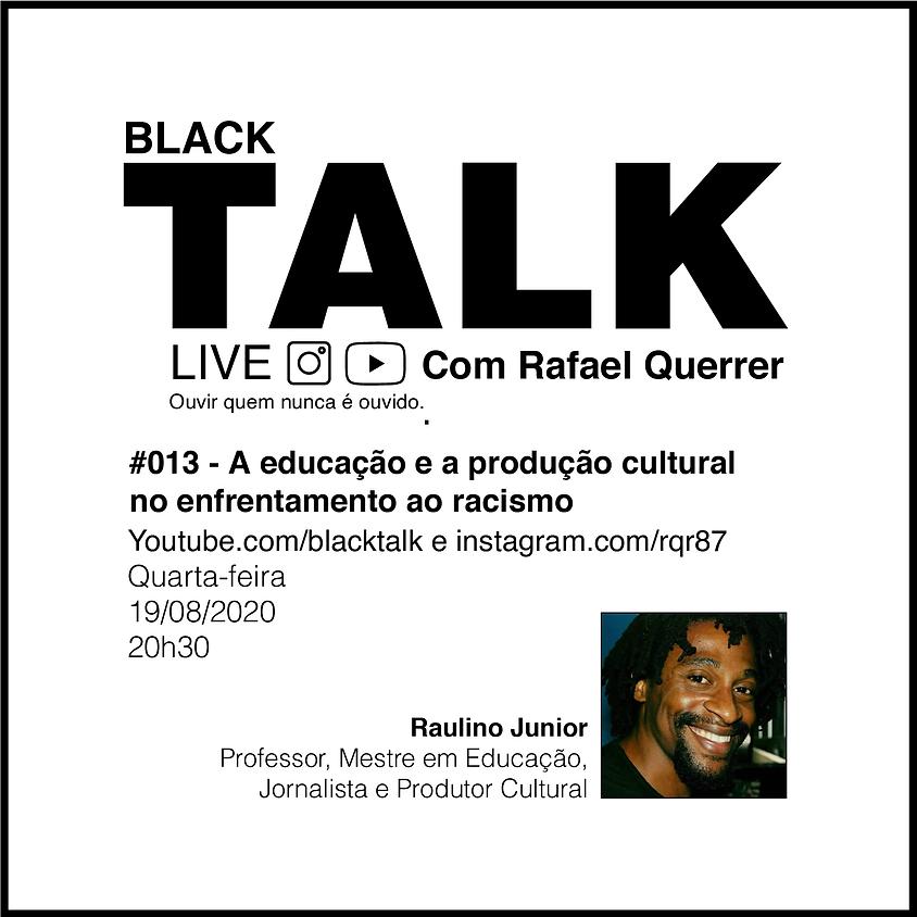 Black Talk #13 - A educação e a produção cultural no enfrentamento ao racismo