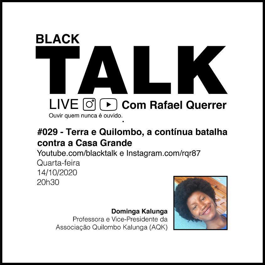 Black Talk #029 - Terra e Quilombo, a contínua batalha contra a Casa Grande