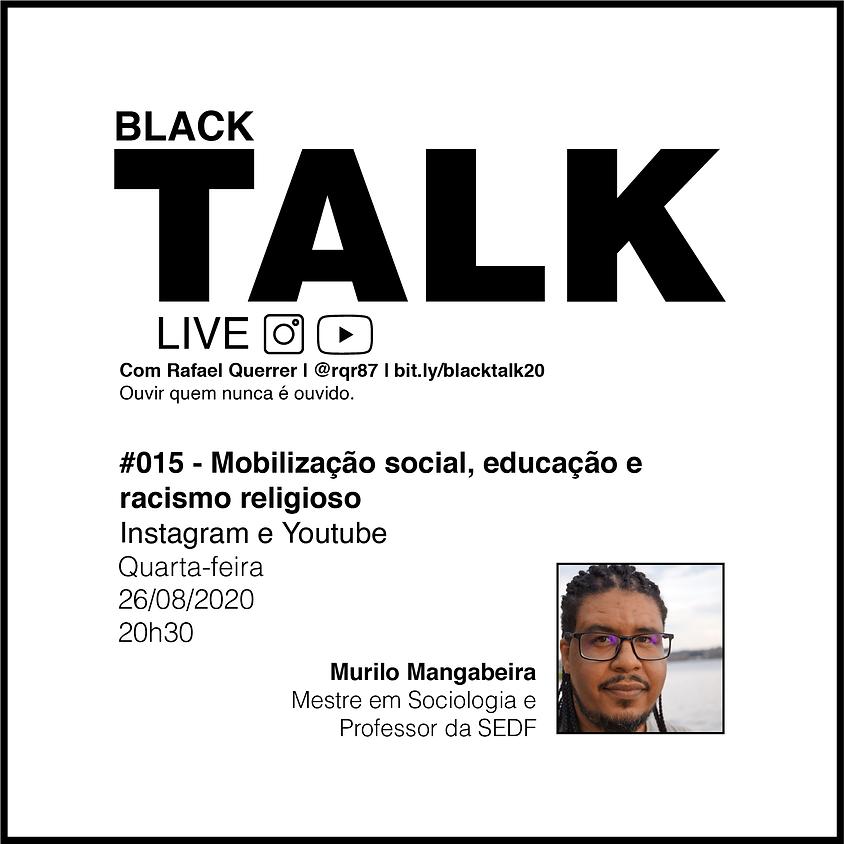 Black Talk #015 - Mobilização social, educação e racismo religioso