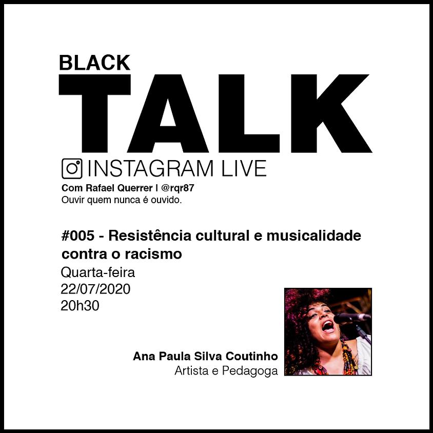 Black Talk #005 - Resistência cultural e musicalidade contra o racismo
