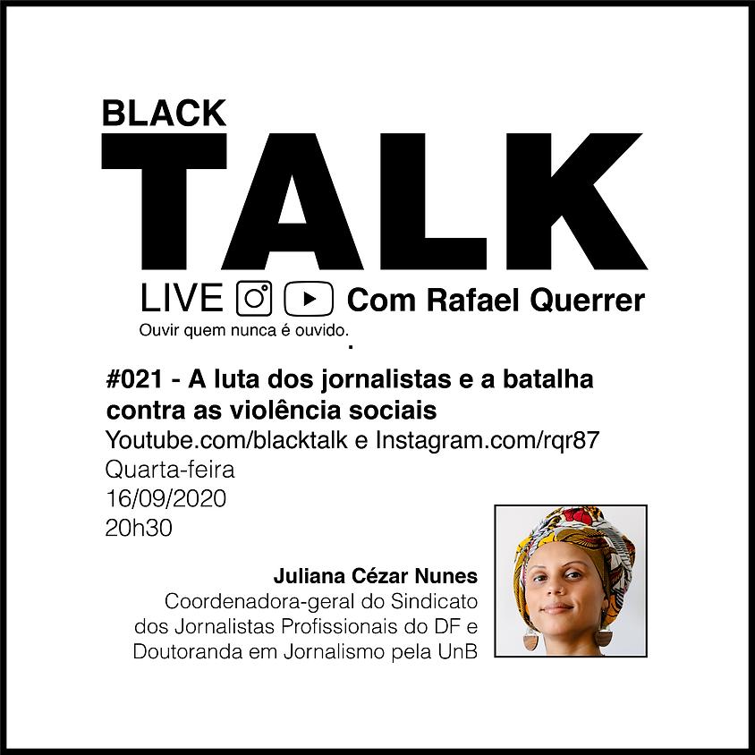 Black Talk #021 - A luta dos jornalistas e a batalha contra as violências sociais
