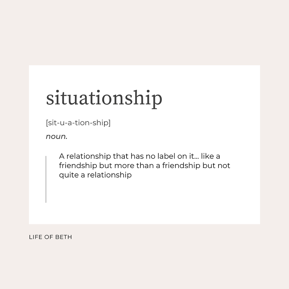 The definition of a situationship. A relationship that has no label on it... like a friendship but more than a friendship but not quite a relationship