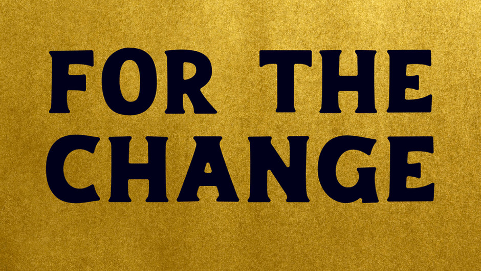 For The Change