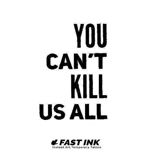 YOU CAN'T KILL US ALL