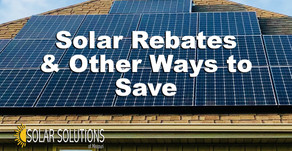 Save on Solar: Rebates & Other Ways to Save