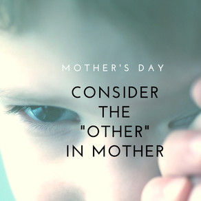 """Consider the """"Other"""" in Mother"""