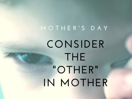"Consider the ""Other"" in Mother"