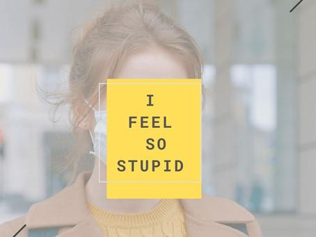 I Feel So Stupid