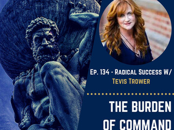 Radical Success with Tevis Trower - The Burden of Command Ep. 134