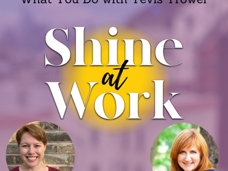 Tevis on How To Actually Love What You Do with Karen Weeks: Shine at Work Podcast