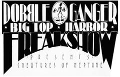 Dobbleganger BIG TOP HARBOR Freakshow