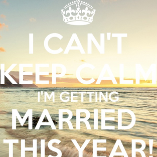(I can't) Keep Calm - I'm Getting Married This Year!