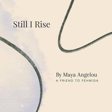 Still I Rise by Maya Angelou - A Friend to Fehmida