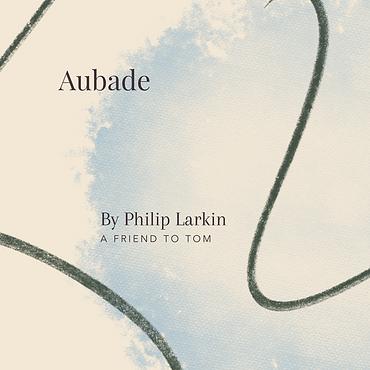 Aubade by Philip Larkin - A Friend to Tom