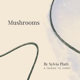 Mushrooms by Sylvia Plath - A Friend to Jenny
