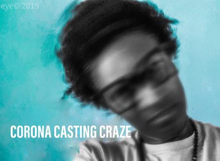 CORONA CASTING CRAZE